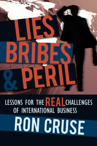 Lies, Bribes & Peril: Lessons for the Real Challenges of International Business 9780595406784