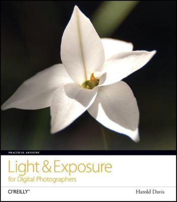 Light & Exposure for Digital Photographers 9780596529888