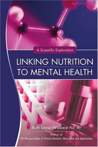 Linking Nutrition to Mental Health: A Scientific Exploration 9780595445035