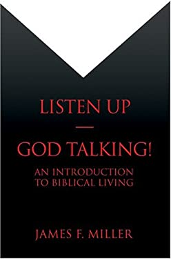Listen Up--God Talking!: An Introduction to Biblical Living 9780595670154