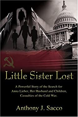 Little Sister Lost: A Powerful Story of the Search for Anna Lieber, Her Husband and Children, Casualties of the Cold War. 9780595331413
