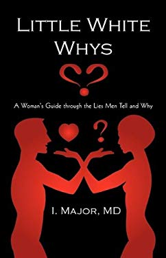 Little White Whys: A Woman's Guide Through the Lies Men Tell and Why 9780595518180