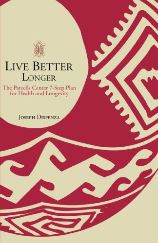Live Better Longer: The Parcells Center Seven-Step Plan for Health and Longevity 9780595163618