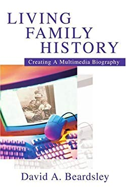 Living Family History: Creating a Multimedia Biography 9780595291298