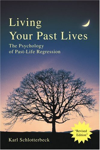 Living Your Past Lives: The Psychology of Past-Life Regression 9780595258789