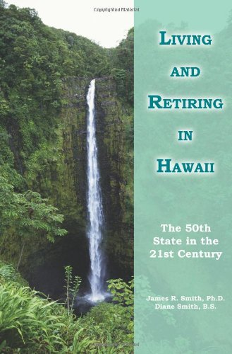 Living and Retiring in Hawaii: The 50th State in the 21st Century 9780595297351