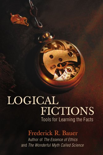 Logical Fictions: Tools for Learning the Facts 9780595450527