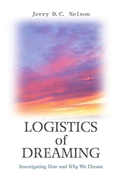 Logistics of Dreaming: Investigating How and Why We Dream 9780595354023
