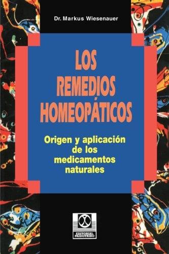 Los Remedios Homeopaticos Origen y Aplicacion de los Medicamentos Naturales 9780595193820