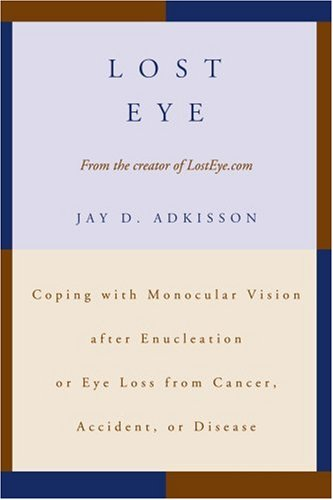 Lost Eye: Coping with Monocular Vision After Enucleation or Eye Loss from Cancer, Accident, or Disease 9780595392643