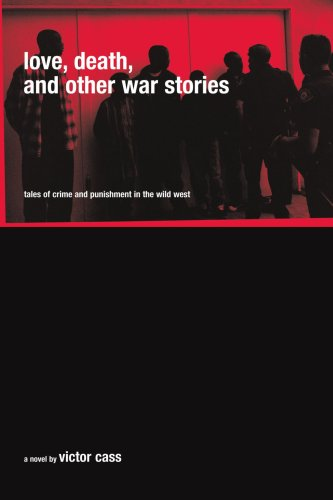 Love, Death, and Other War Stories: Tales of Crime and Punishment in the Wild West 9780595332922