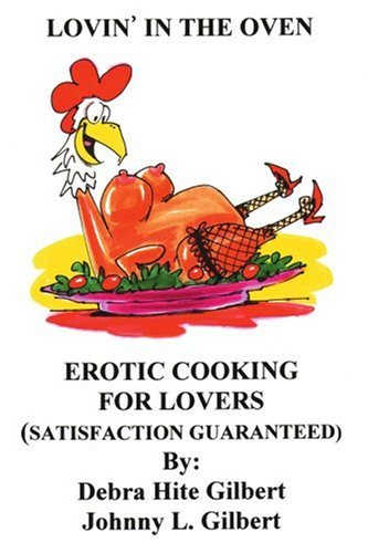 Lovin' in the Oven: Erotic Cooking for Lovers 9780595144709