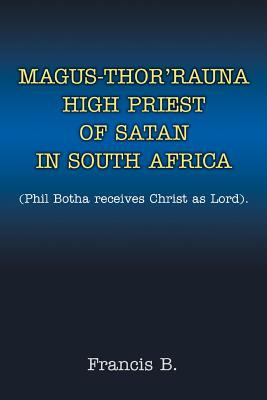 Magus-Thor'rauna High Priest of Satan in South Africa: (Phil Botha Receives Christ as Lord). 9780595357093