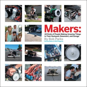 Makers: All Kinds of People Making Amazing Things in Garages, Basements, and Backyards 9780596101886