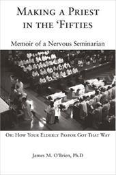 Making a Priest in the 'Fifties: Memoir of a Nervous Seminarian 2157403