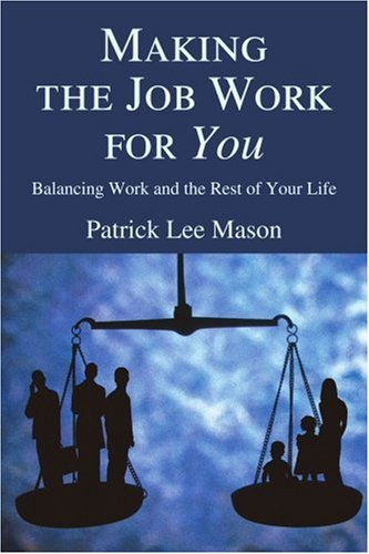 Making the Job Work for You: Balancing Work and the Rest of Your Life 9780595377817