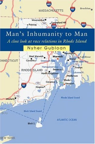 Man's Inhumanity to Man: A Close Look at Race Relations in Rhode Island 9780595390090