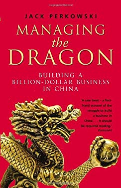 Managing the Dragon: Building a Billion-Dollar Business in China 9780593061695