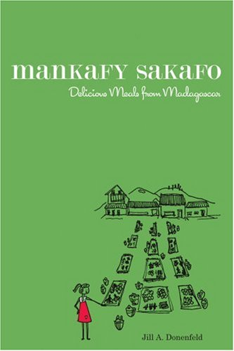 Mankafy Sakafo: Delicious Meals from Madagascar 9780595425914