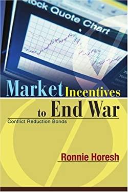 Market Incentives to End War: Conflict Reduction Bonds 9780595294848