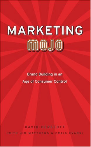 Marketing Mojo: Brand Building in an Age of Consumer Control 9780595376421