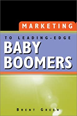 Marketing to Leading-Edge Baby Boomers 9780595655960