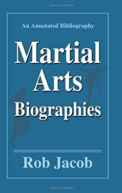 Martial Arts Biographies: An Annotated Bibliography 9780595348619