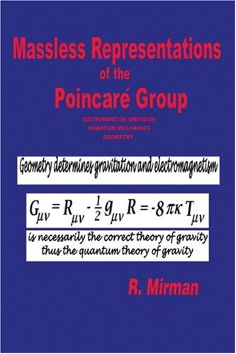 Massless Representations of the Poincare Group: Electromagnetism, Gravitation, Quantum Mechanics, Geometry 9780595341245