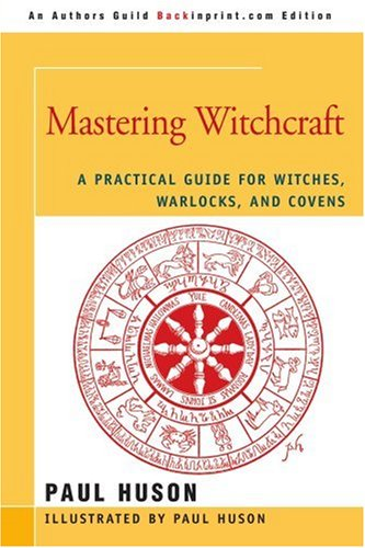 Mastering Witchcraft: A Practical Guide for Witches, Warlocks, and Covens 9780595420063