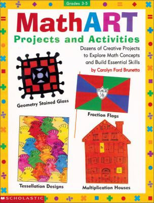 Mathart Projects and Activities: Dozens of Creative Projects to Explore Math Concepts and Build Essential Skills 9780590963718