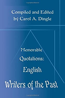 Memorable Quotations: English Writers of the Past 9780595163816