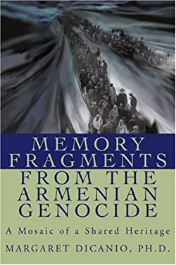 Memory Fragments from the Armenian Genocide: A Mosaic of a Shared Heritage 9780595238651