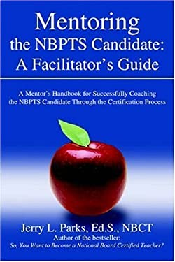Mentoring the Nbpts Candidate: A Facilitator's Guide: A Mentor's Handbook for Successfully Coaching the Nbpts Candidate Through the Certification Pro
