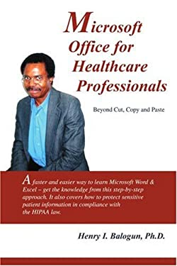 Microsoft Office for Healthcare Professionals: Beyond Cut, Copy and Paste 9780595343539
