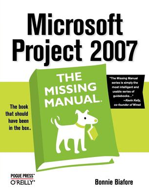 Microsoft Project 2007: The Missing Manual 9780596528362