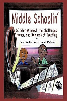 Middle Schoolin': 50 Stories about the Challenges, Humor, and Rewards of Teaching 9780595531028