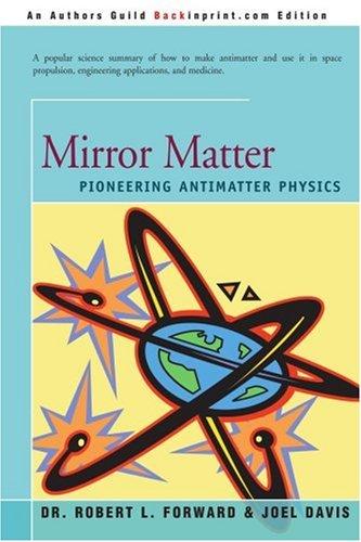 Mirror Matter: Pioneering Antimatter Physics 9780595198177