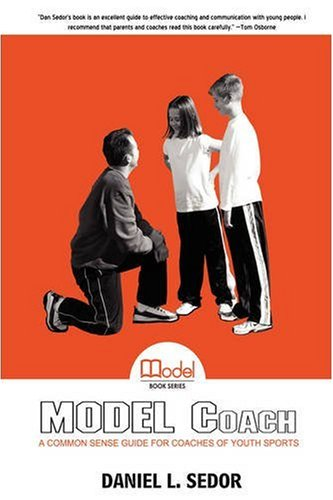 Model Coach: A Common Sense Guide for Coaches of Youth Sports 9780595501861