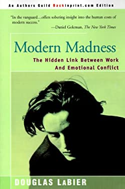 Modern Madness: The Hidden Link Between Work and Emotional Conflict 9780595089000