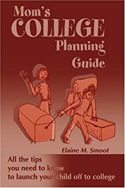 Mom's College Planning Guide: All the Tips You Need to Know to Launch Your Child Off to College 9780595145546