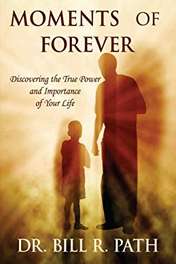 Moments of Forever: Discovering the True Power and Importance of Your Life 9780595519835