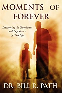 Moments of Forever: Discovering the True Power and Importance of Your Life 9780595532094