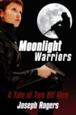 Moonlight Warriors: A Tale of Two Hit Men 9780595531264