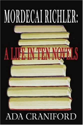 Mordecai Richler: A Life in Ten Novels 9780595372089