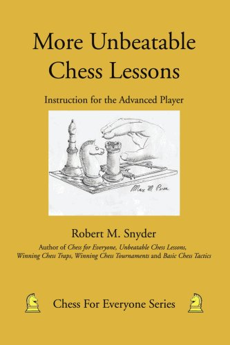 More Unbeatable Chess Lessons: Instruction for the Advanced Player 9780595453467