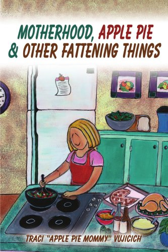 Motherhood, Apple Pie & Other Fattening Things 9780595207237