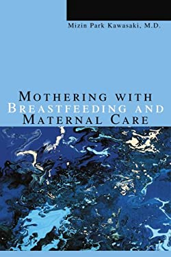 Mothering with Breastfeeding and Maternal Care 9780595335466