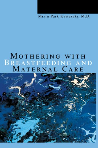 Mothering with Breastfeeding and Maternal Care 9780595669653