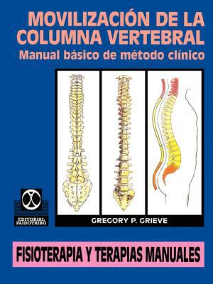 Movilizacion de la Columna Vertebral: Manual Basico de Metodo Clinico 9780595207428