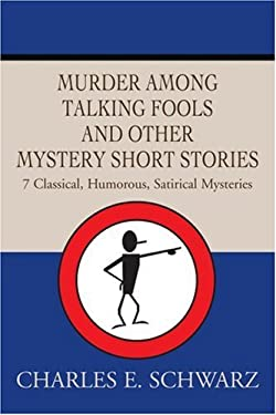 Murder Among Talking Fools and Other Mystery Short Stories: 7 Classical, Humorous, Satirical Mysteries 9780595268092